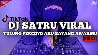 DJ SATRU X TULUNG PERCOYO AKU SAYANG AWAKMU DENNY CAKNAN REMIX VIRAL TIKTOK TERBARU 2021