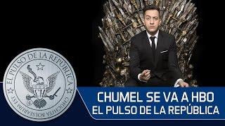 CHUMEL SE VA A HBO - EL PULSO DE LA REPÚBLICA