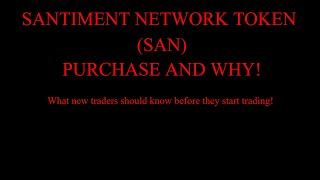 SANTIMENT NETWORK TOKEN (SAN) Purchase & Why! WHAT NEW TRADERS/INVESTORS NEED TO KNOW!!