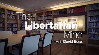 A Short Introduction to Libertarianism: The Libertarian Mind with David Boaz