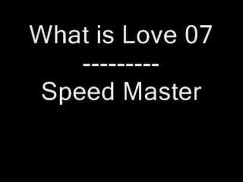 What is Love 07 - Speed Master