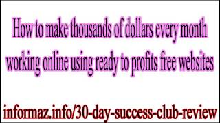 30 Day Success Club Review - how to make 100 dollars a day online without investment?