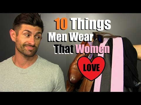 10 Things Men Wear That Women LOVE | 10 Things SHE Thinks Are SEXY