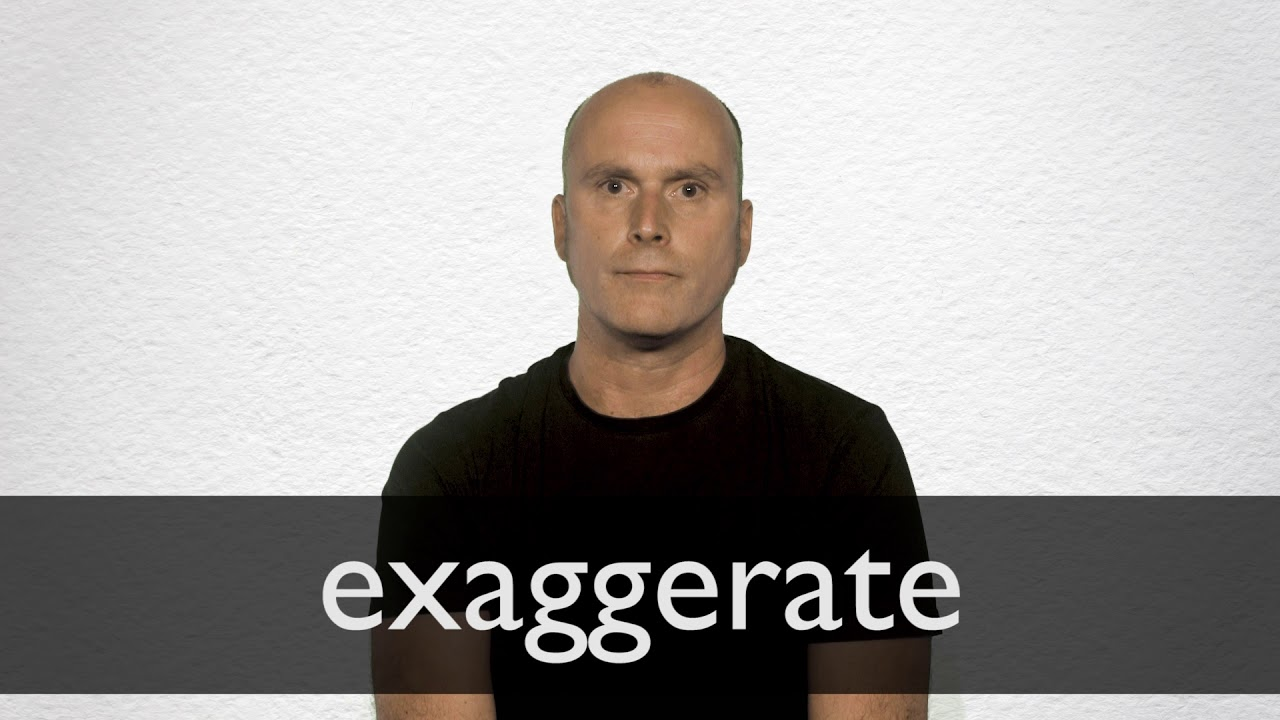 How to pronounce EXAGGERATE in British English