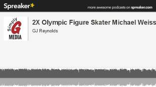 2X Olympic Figure Skater Michael Weiss (made with Spreaker)