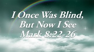 Devotional: I Once Was Blind But Now I See (Mark 8:22-26)