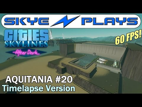 Cities Skylines After Dark ►Aquitania #20 Double Hydro Dam v2.0◀ Edited/Timelapse Version [1080p]