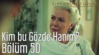 İstanbullu Gelin 50. Bölüm - Kim Bu Gözde Hanım?