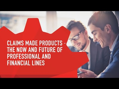 Claims Made Products - The Now and the Future of Professional& FinancialLines