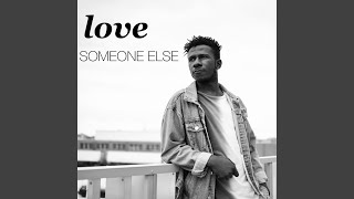 Love Someone Else