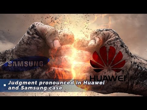 Live: Judgment pronounced in Huawei and Samsung case 华为诉三星侵犯知识产权案宣判