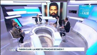 Fabien Clain : la mort du Français de Daech ? #cdanslair 22.02.2019