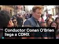 Conductor Connan O'Brien llega a CDMX - Connan - Denise Maerker 10 en punto