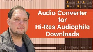 Audio Converter for High Resolution Audiophile Downloads