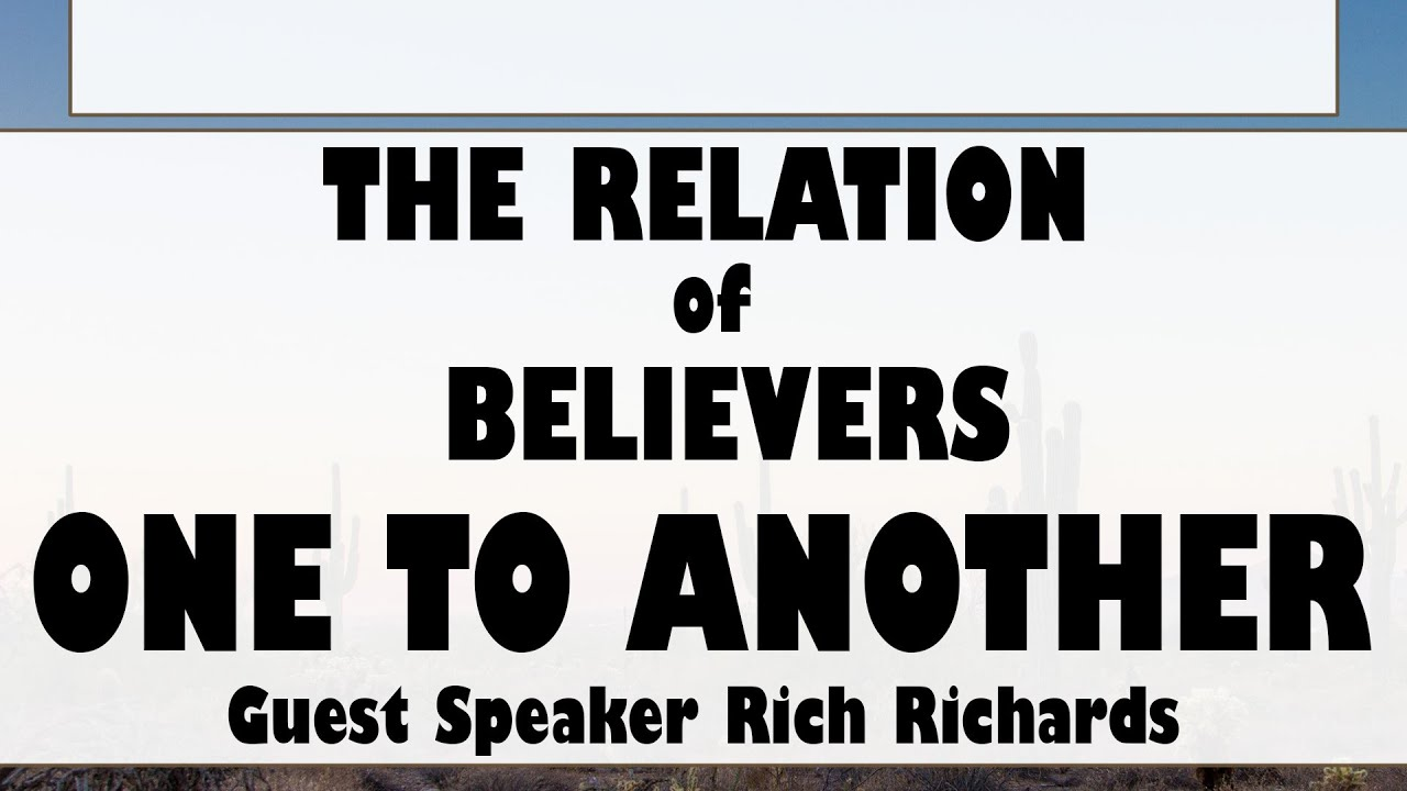 Relation of Believers One to Another  07/18/2021                     Rev. Rich Richards