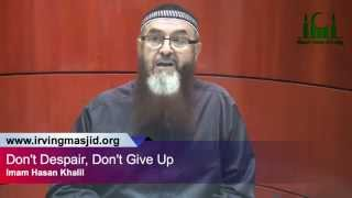 Don't Despair, Don't Give Up - Session 2 - Imam Hasan Khalil