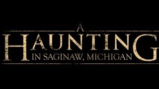 A Haunting in Saginaw Michigan