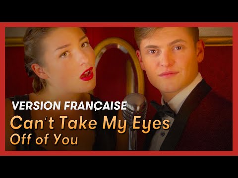 Can't Take My Eyes Off of You - français / French : Je n'ai d'yeux que pour toi