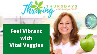 Feel Vibrant with Vital Veggies