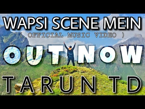 WAPSI SCENE MEIN - TARUN TD | OFFICIAL MUSIC VIDEO | NEW HINDI RAP SONG | RUNG HOP | 2018