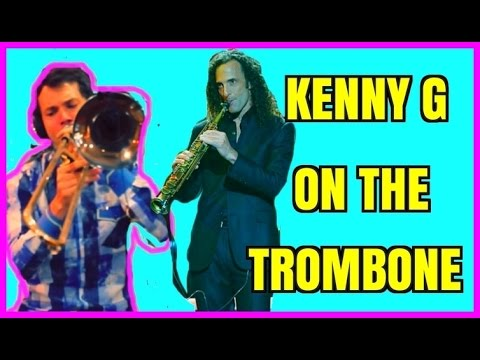 Kenny G on the Trombone  Forever in Love