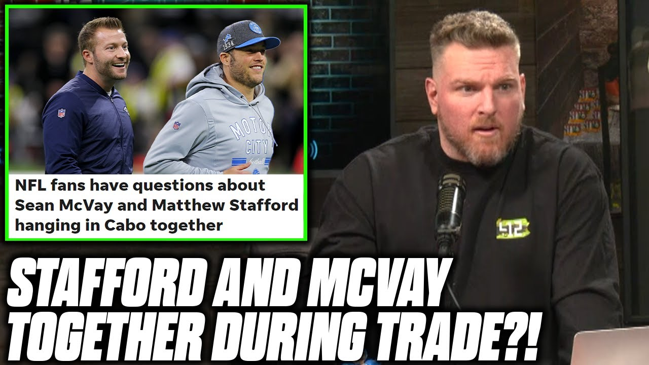 Download Pat McAfee Reacts To Stafford & McVay Being Together In Cabo During Trade