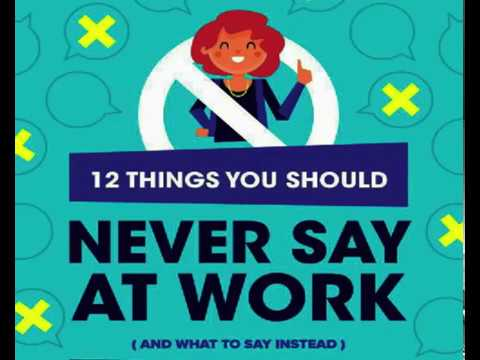 12 important things You Should never say at work as a employ and be comfortable at your work