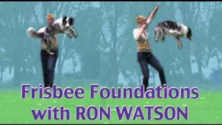Frisbee Foundations With Ron Watson- Dogmantics Dog Training Tv Presents