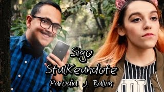 J. Balvin - Sigo Extrañándote (PARODIA/Parody) Sigo Stalkeandote ft. Sofia Castro - Keff Guzmán