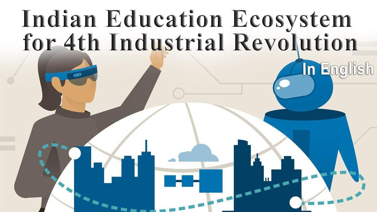 Industrial Revolution 4.0 & Education ecosystem, What changes are required? Current Affairs 2019