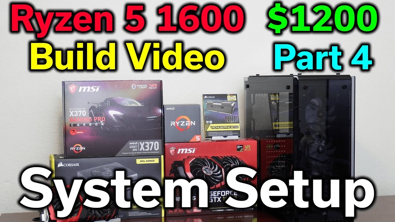 Ryzen 5 1600 - $1,200 Build - Part 4 - System Setup