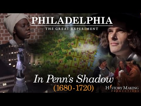 In Penn's Shadow (1680-1720) - Philadelphia: The Great Experiment