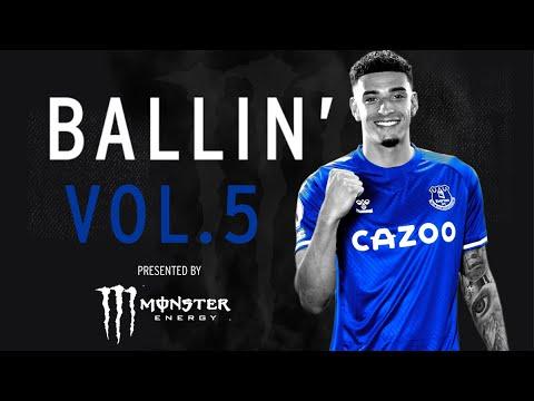 TOP SKILLS + POWER PLAYS!   BALLIN' VOL.5!   JAMES RODRIGUEZ, BEN GODFREY, RICHARLISON + MORE