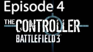 "The Controller - Battlefield 3 - Episode 4 ""Fire Fight"""
