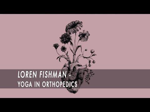 Loren Fishman -Yoga In Orthopedics: The Powerful Influence Of Yoga Practice