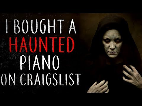 I bought a haunted piano on craigslist Creepypasta