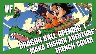 "[AMVF] Dragon ball opening 1  - ""Makafushigi Adventure!"" (FRENCH COVER)"