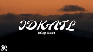 Stay Over - IDKATL (Lyrics)