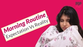 Morning Routine: Expectation vs Reality - POPxo