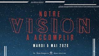 Notre vision à accomplir - Culte de prière - 05/05/2020
