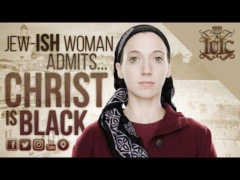 The Israelites: JEW-ISH WOMAN ADMITS...CHRIST IS BLACK