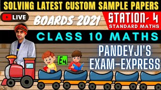 LIVE STANDARD MATHS SAMPLE PAPER SOLVING | CLASS 10 BOARDS 2021 | PANDEYJI'S EXAM EXPRESS -STATION 4