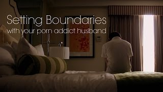 Setting Boundaries with Your Porn Addict Husband