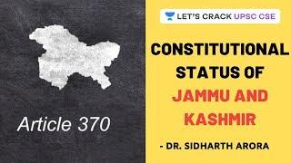 Constitutional Status of Jammu and Kashmir | Crack UPSC CSE 2020/2021 | Dr. Sidharth Arora