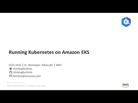 Running Kubernetes with Amazon EKS - AWS Online Tech Talks