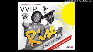 Gariba Ft Zeal (V V I P) - Rise & Shine