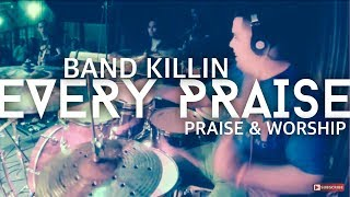 Every Praise - Serg ON DRUMS!!!!!!!!!!!