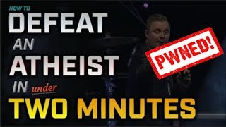 How To Defeat An Atheist In UNDER 2 Minutes! (Religious Bullshit Ep: 06)