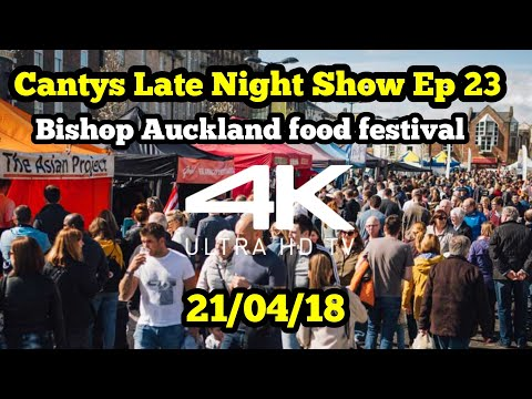Cantys Late Night Show Ep 23 - Bishop Auckland Food festival #BAFF