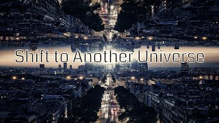 How To Use Parallel Realities to Shift to an Alternate Universe